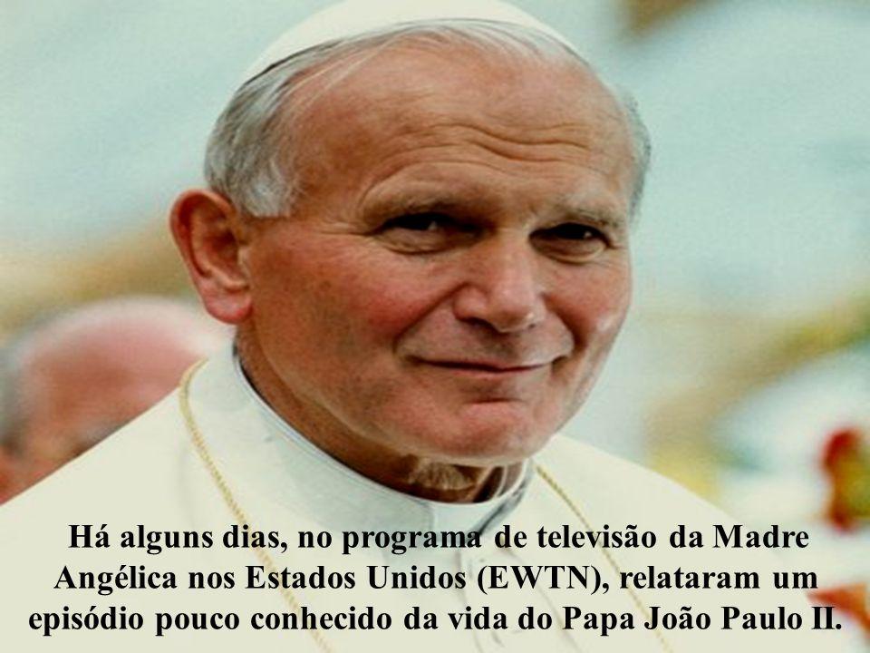 Há alguns dias, no programa de televisão da Madre Angélica nos Estados Unidos (EWTN), relataram um episódio pouco conhecido da vida do Papa João Paulo II.