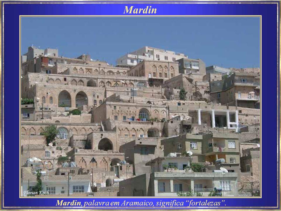 Mardin, palavra em Aramaico, significa fortalezas .