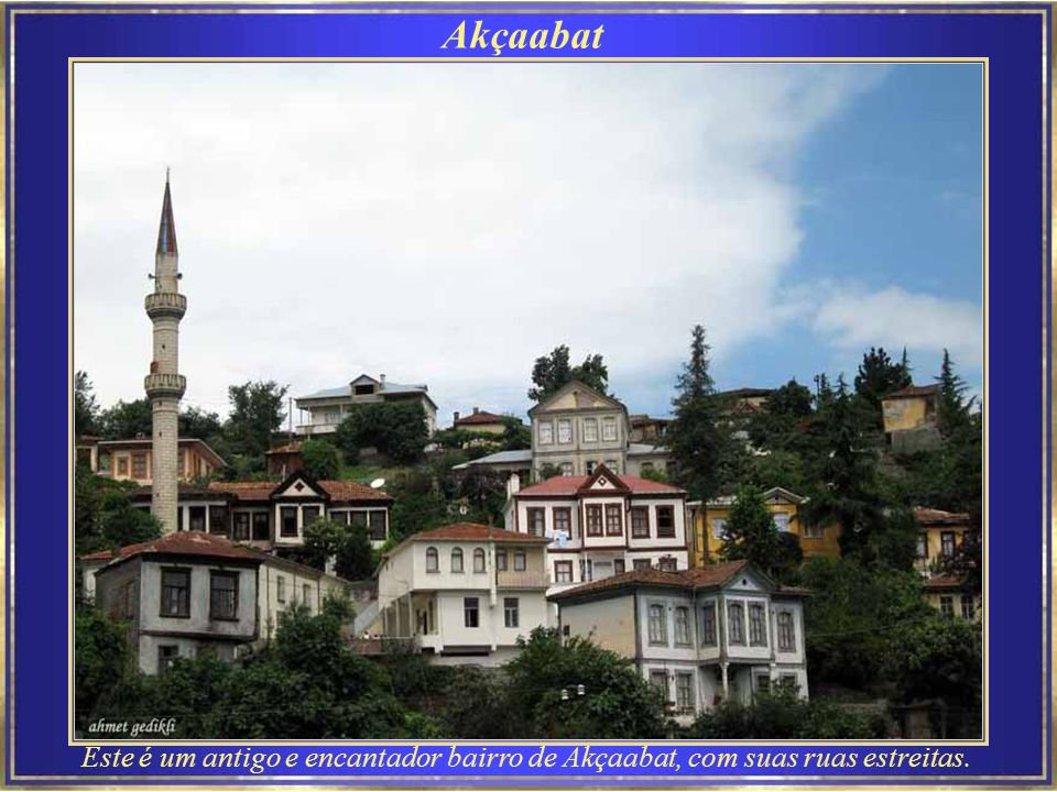 Akçaabat Este é um antigo e encantador bairro de Akçaabat, com suas ruas estreitas.