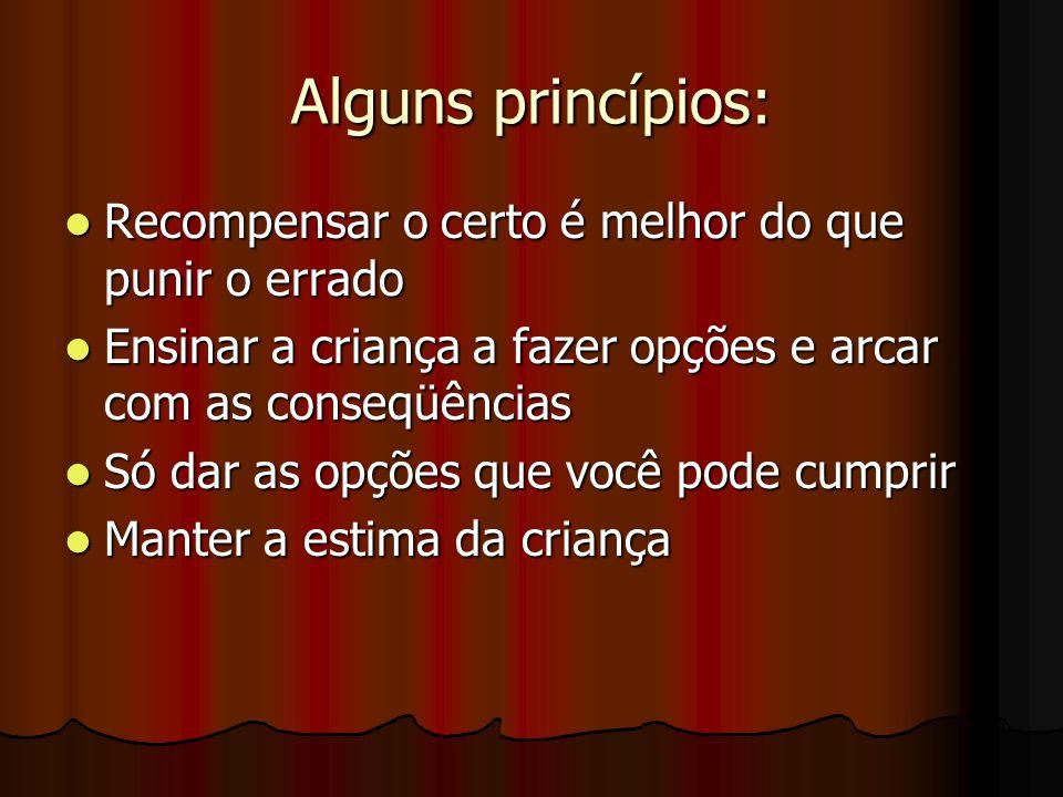 Alguns princípios: Recompensar o certo é melhor do que punir o errado