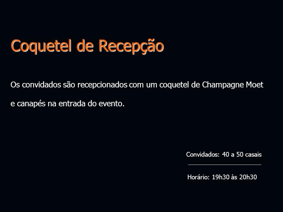 Coquetel de Recepção Os convidados são recepcionados com um coquetel de Champagne Moet. e canapés na entrada do evento.