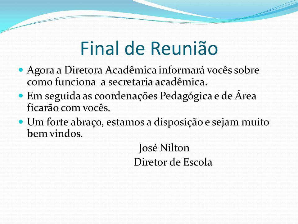 Final de Reunião Agora a Diretora Acadêmica informará vocês sobre como funciona a secretaria acadêmica.