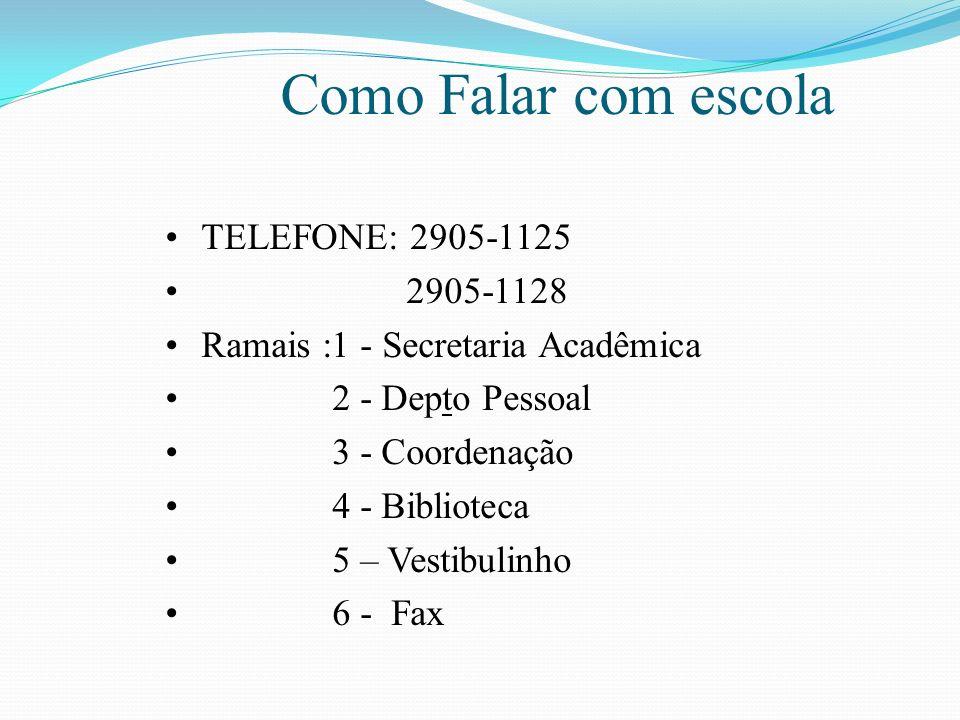 Como Falar com escola TELEFONE: 2905-1125 2905-1128