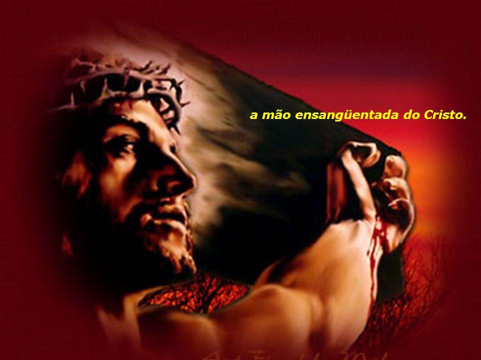 a mão ensangüentada do Cristo.