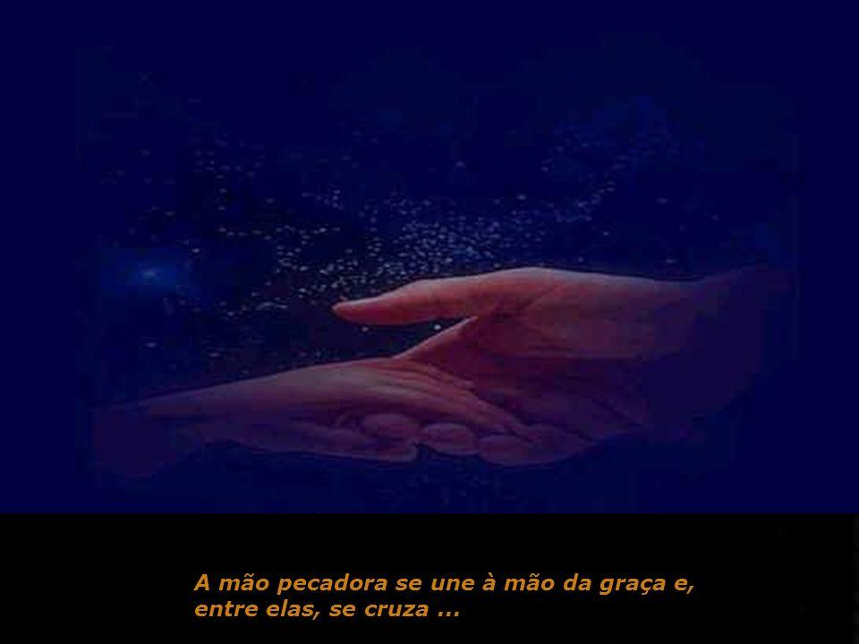 A mão pecadora se une à mão da graça e,