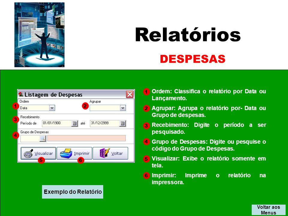 Relatórios DESPESAS. 1. Ordem: Classifica o relatório por Data ou Lançamento. Agrupar: Agrupa o relatório por- Data ou Grupo de despesas.