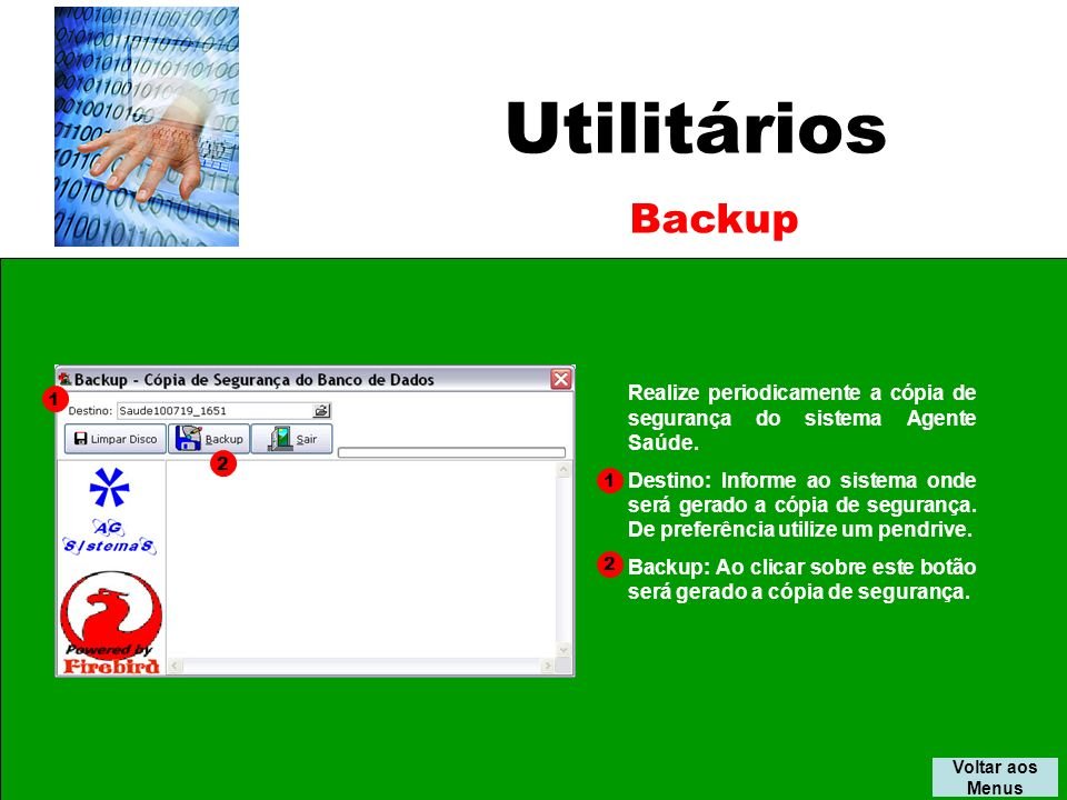 Utilitários Backup. Realize periodicamente a cópia de segurança do sistema Agente Saúde.