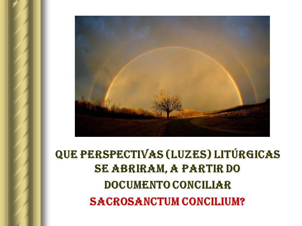 Que perspectivas (LUZES) litúrgicas se abriram, a partir do