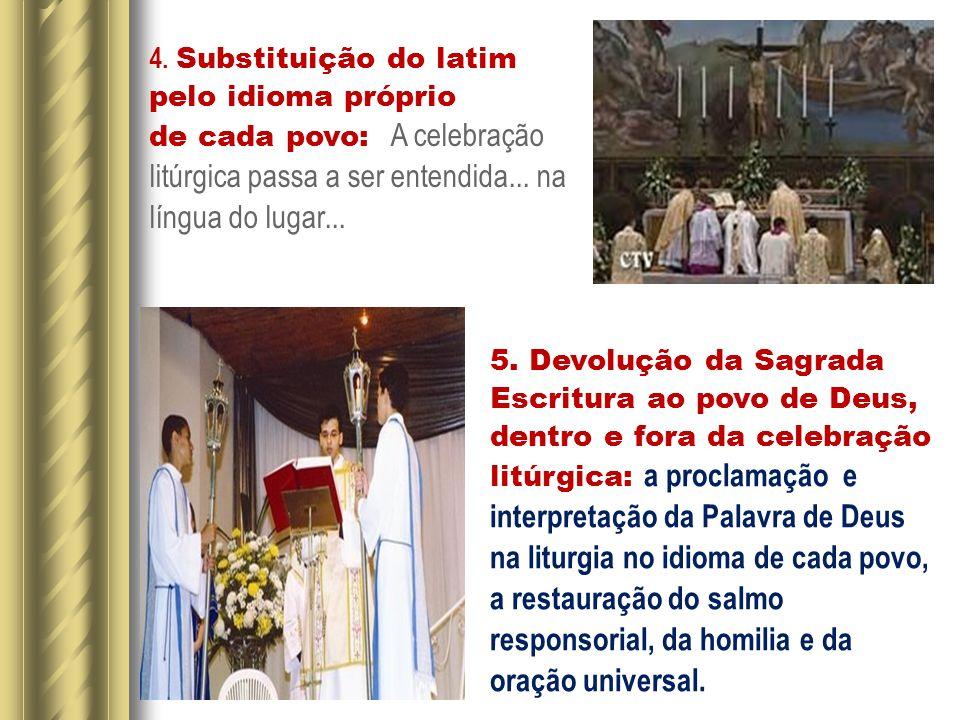 4. Substituição do latim pelo idioma próprio de cada povo: A celebração litúrgica passa a ser entendida... na língua do lugar...