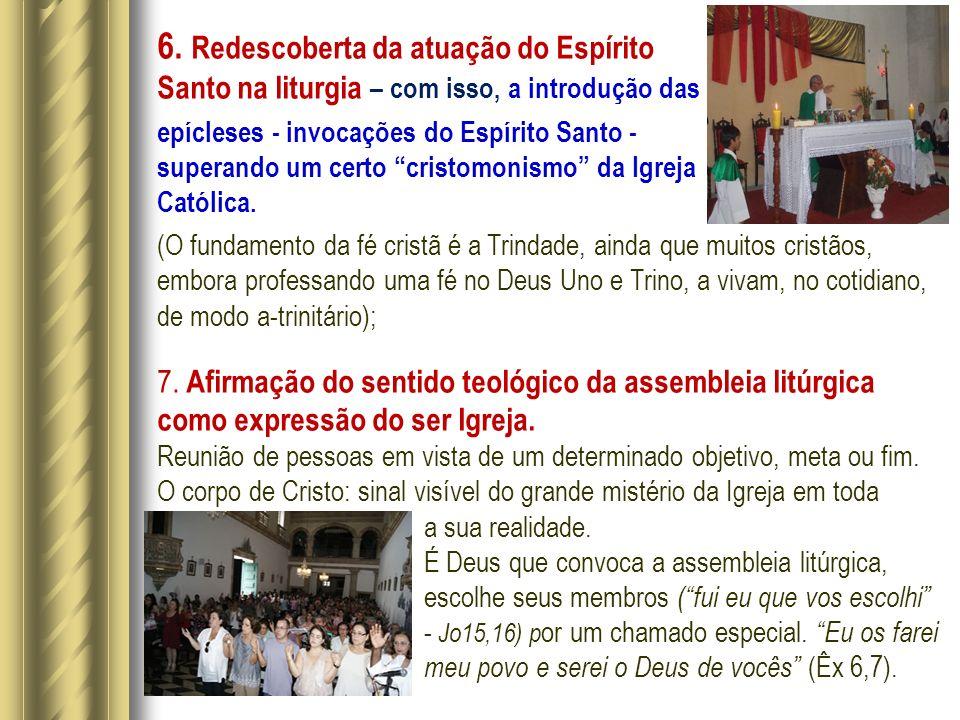 6. Redescoberta da atuação do Espírito Santo na liturgia – com isso, a introdução das