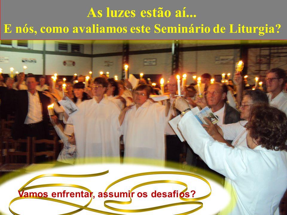 As luzes estão aí... E nós, como avaliamos este Seminário de Liturgia