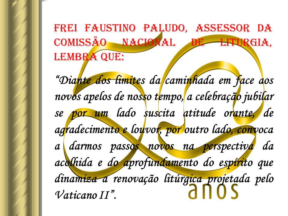 Frei Faustino PALUDO, Assessor da Comissão Nacional de Liturgia, lembra que: