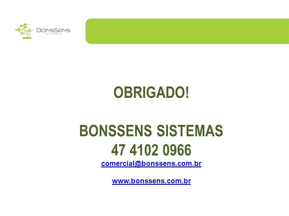 OBRIGADO! BONSSENS SISTEMAS 47 4102 0966