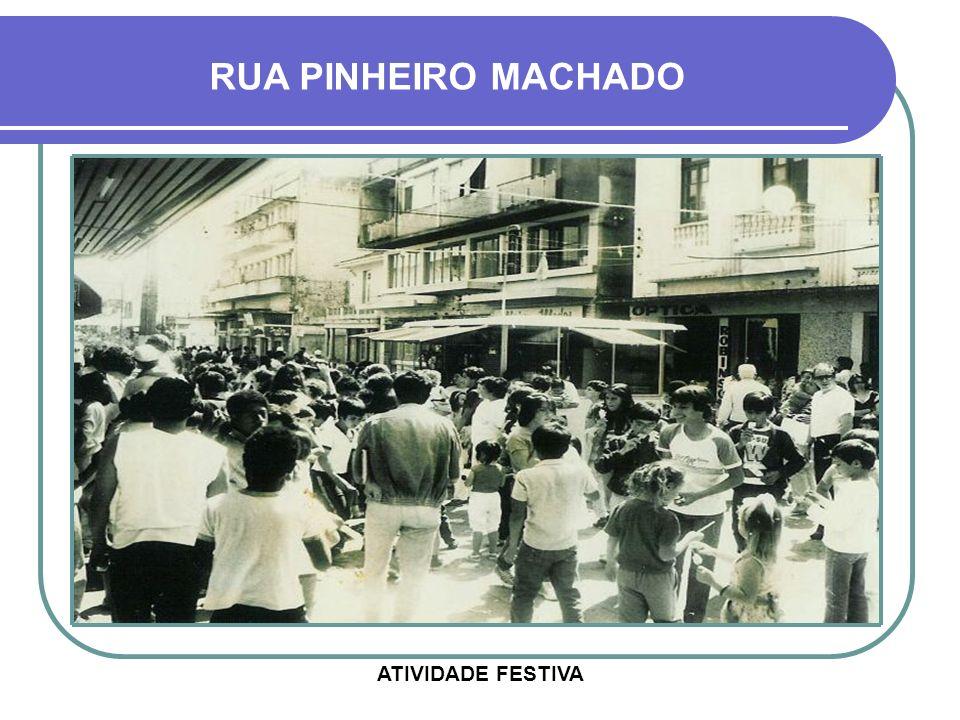 RUA PINHEIRO MACHADO ATIVIDADE FESTIVA