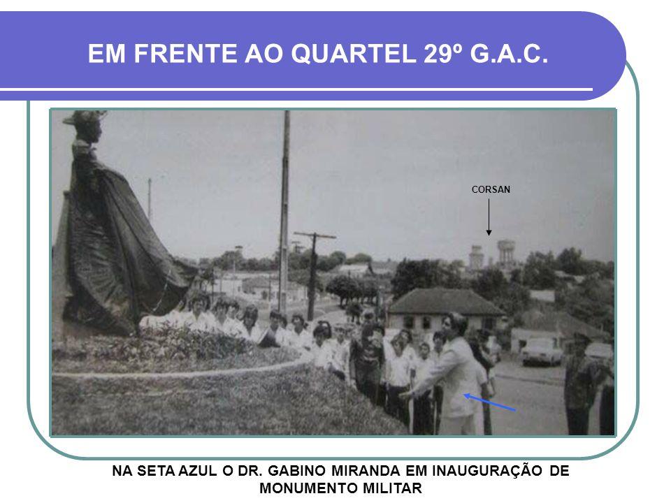 EM FRENTE AO QUARTEL 29º G.A.C.