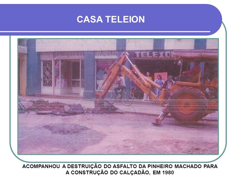 CASA TELEION ACOMPANHOU A DESTRUIÇÃO DO ASFALTO DA PINHEIRO MACHADO PARA A CONSTRUÇÃO DO CALÇADÃO, EM 1980.