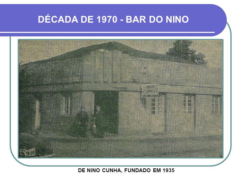 DÉCADA DE 1970 - BAR DO NINO DE NINO CUNHA, FUNDADO EM 1935