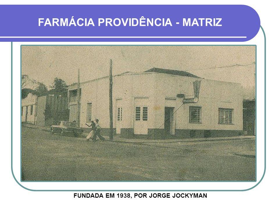FARMÁCIA PROVIDÊNCIA - MATRIZ FUNDADA EM 1938, POR JORGE JOCKYMAN