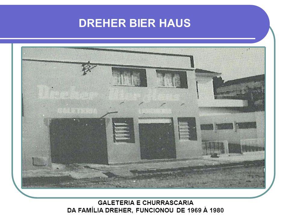 GALETERIA E CHURRASCARIA DA FAMÍLIA DREHER, FUNCIONOU DE 1969 À 1980