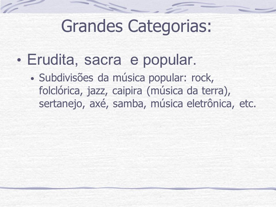 Grandes Categorias: Erudita, sacra e popular.