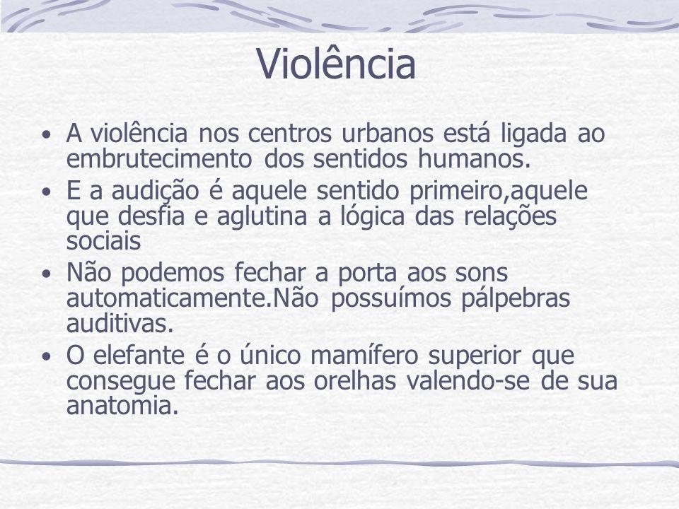 Violência A violência nos centros urbanos está ligada ao embrutecimento dos sentidos humanos.