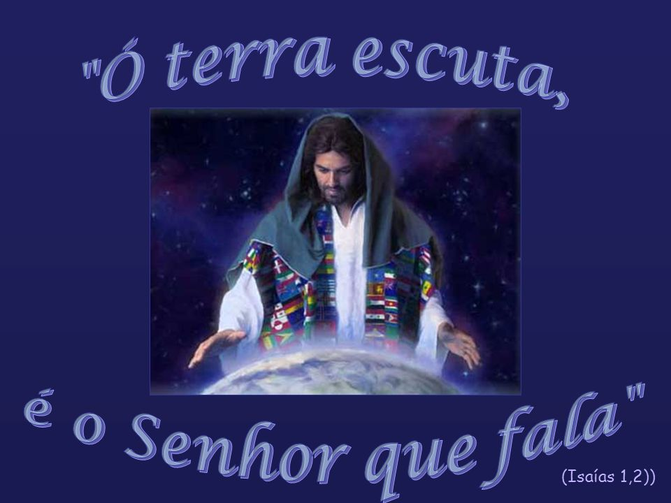 Ó terra escuta, é o Senhor que fala