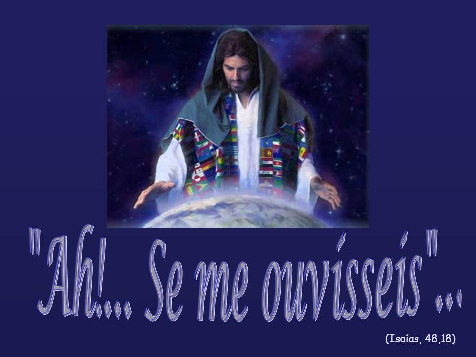 Ah!... Se me ouvísseis ... (Isaías, 48,18)