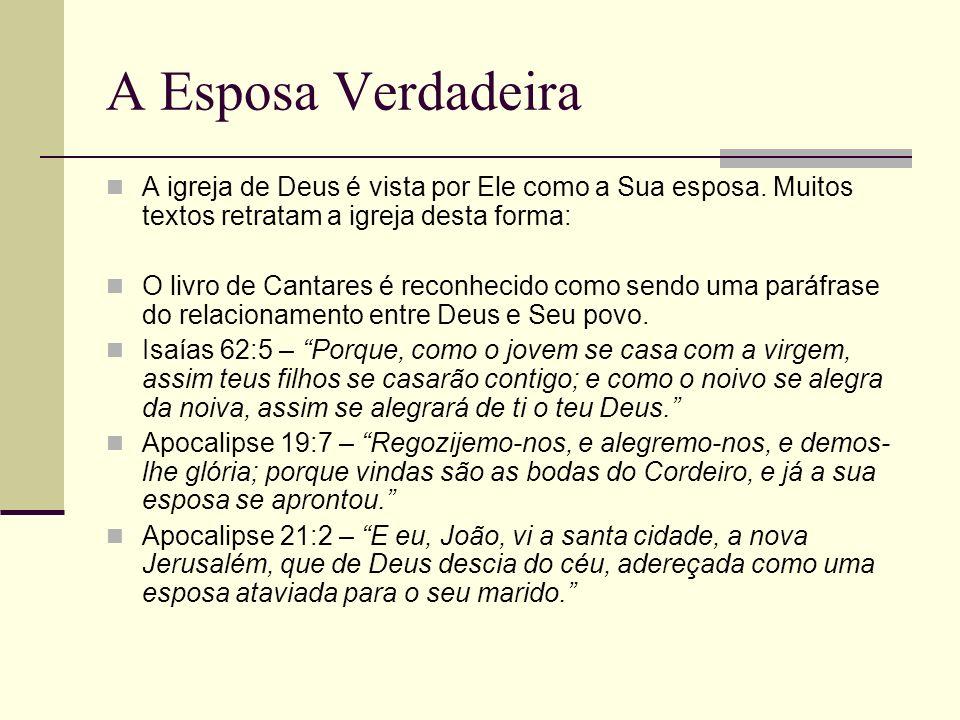 A Esposa Verdadeira A igreja de Deus é vista por Ele como a Sua esposa. Muitos textos retratam a igreja desta forma: