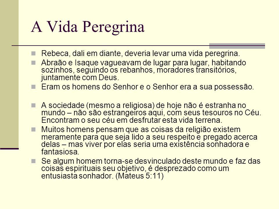 A Vida Peregrina Rebeca, dali em diante, deveria levar uma vida peregrina.