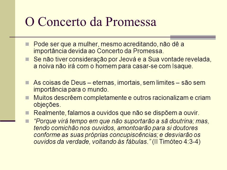 O Concerto da Promessa Pode ser que a mulher, mesmo acreditando, não dê a importância devida ao Concerto da Promessa.
