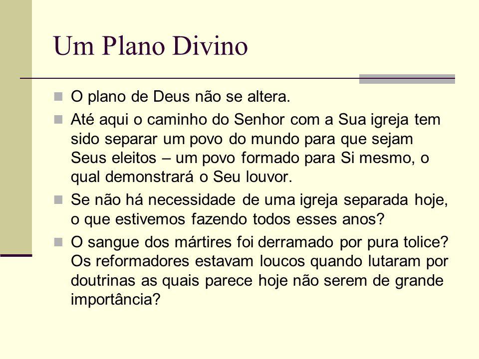 Um Plano Divino O plano de Deus não se altera.
