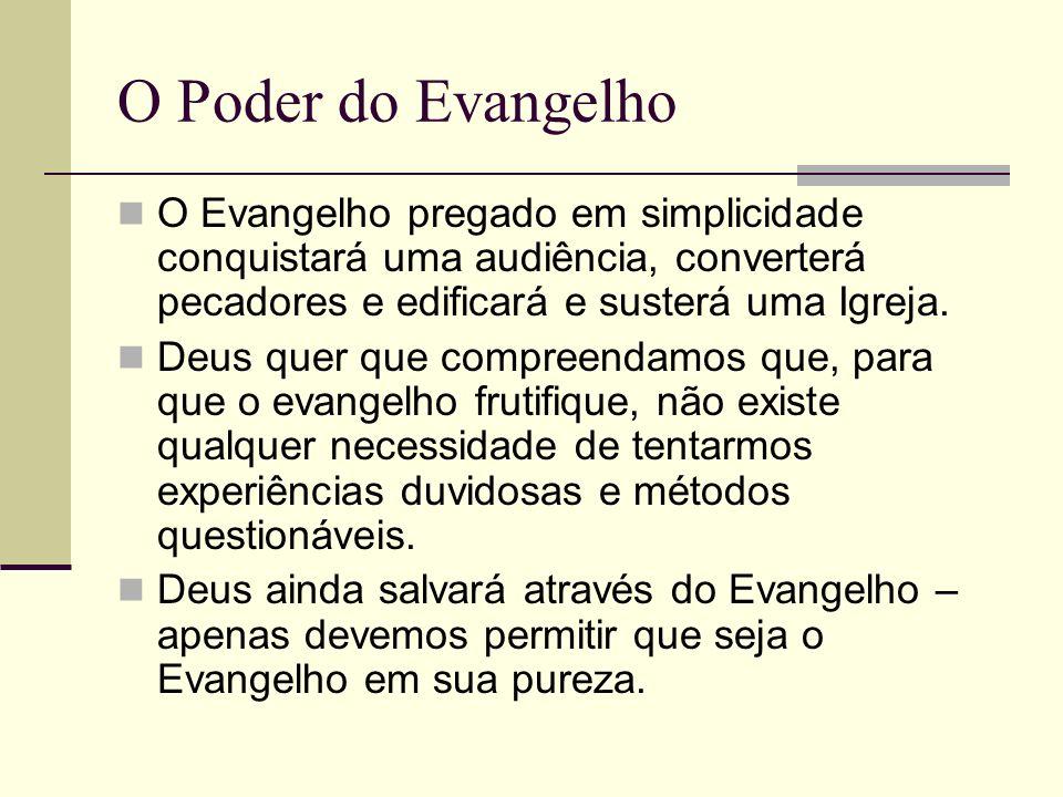 O Poder do Evangelho O Evangelho pregado em simplicidade conquistará uma audiência, converterá pecadores e edificará e susterá uma Igreja.