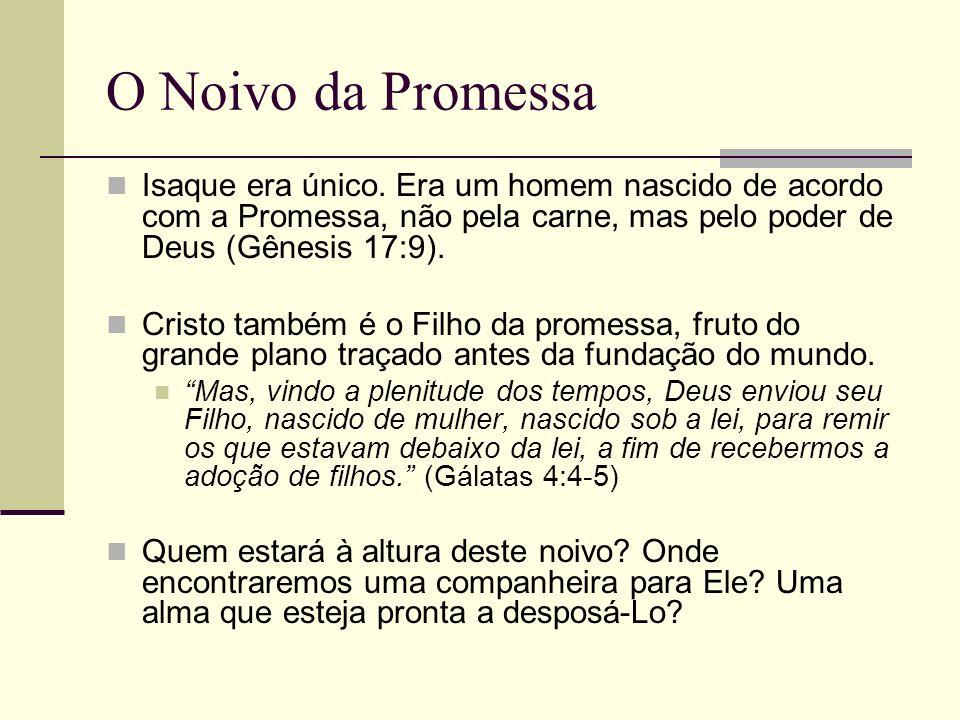 O Noivo da Promessa Isaque era único. Era um homem nascido de acordo com a Promessa, não pela carne, mas pelo poder de Deus (Gênesis 17:9).