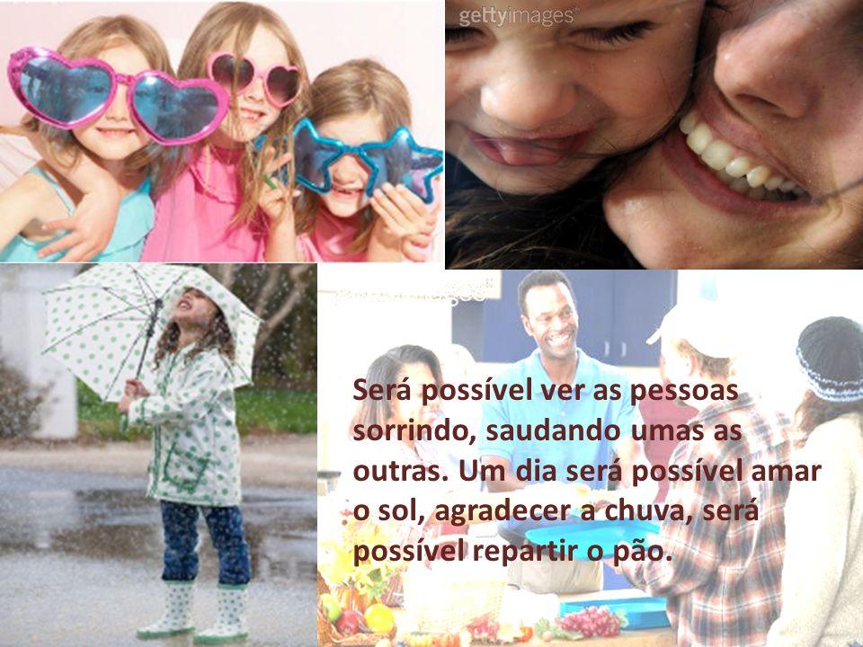 Será possível ver as pessoas sorrindo, saudando umas as outras