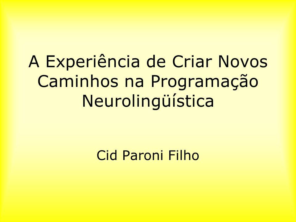 A Experiência de Criar Novos Caminhos na Programação Neurolingüística
