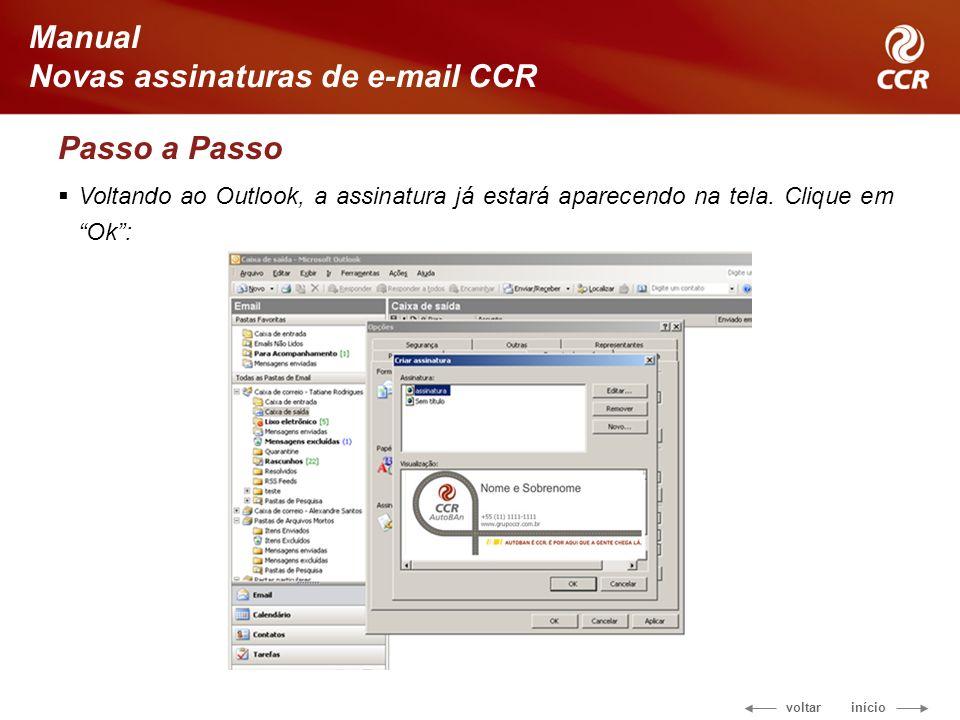 Passo a Passo Voltando ao Outlook, a assinatura já estará aparecendo na tela. Clique em Ok :
