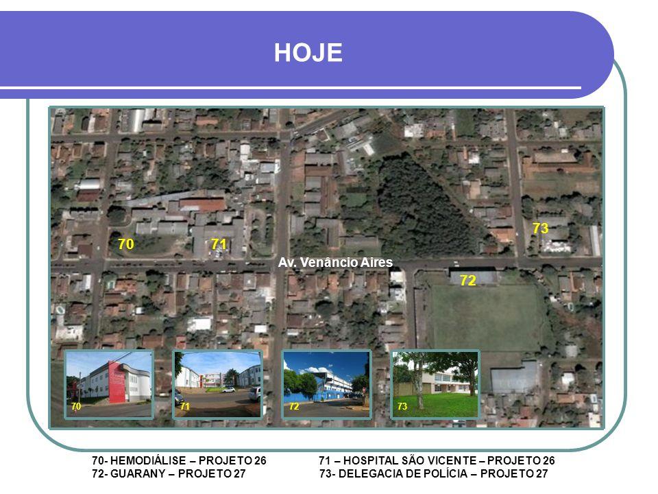 HOJE 73. 70. 71. Av. Venâncio Aires. 72. 70. 71. 72. 73.