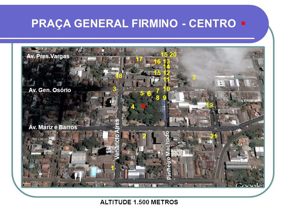 . . PRAÇA GENERAL FIRMINO - CENTRO 6 15 20 17 16 13 14 15 12 18 3 11 3