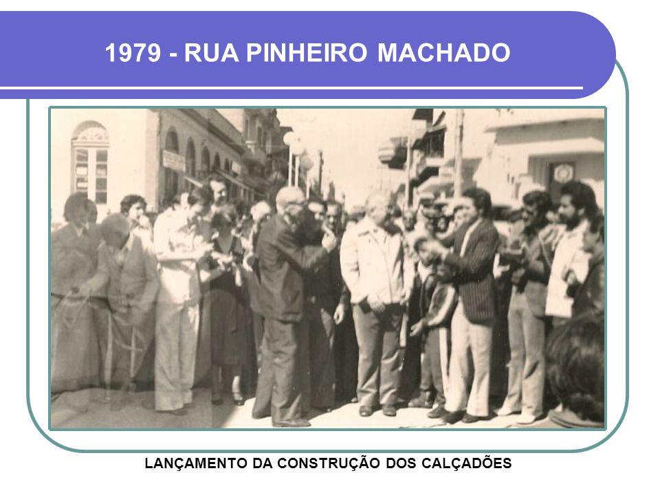1979 - RUA PINHEIRO MACHADO LANÇAMENTO DA CONSTRUÇÃO DOS CALÇADÕES