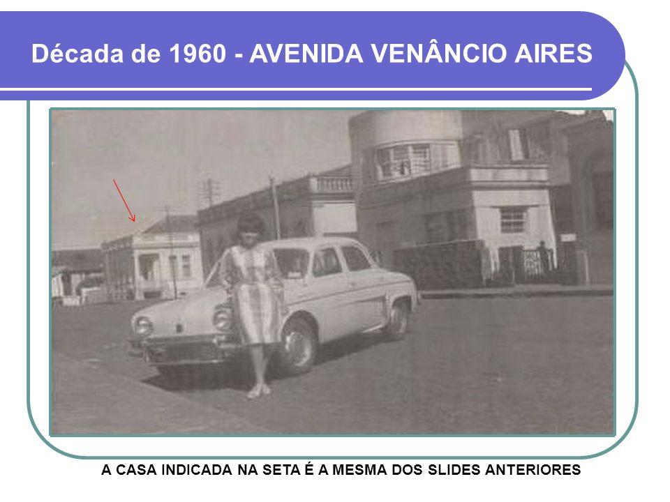 Década de 1960 - AVENIDA VENÂNCIO AIRES