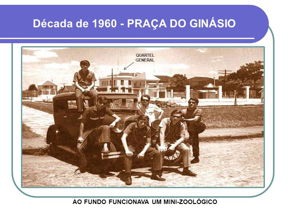 Década de 1960 - PRAÇA DO GINÁSIO