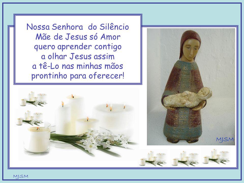 Nossa Senhora do Silêncio Mãe de Jesus só Amor quero aprender contigo