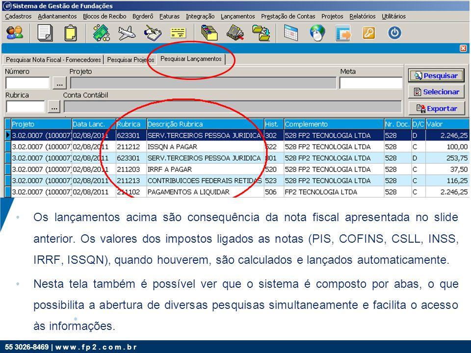 Os lançamentos acima são consequência da nota fiscal apresentada no slide anterior. Os valores dos impostos ligados as notas (PIS, COFINS, CSLL, INSS, IRRF, ISSQN), quando houverem, são calculados e lançados automaticamente.