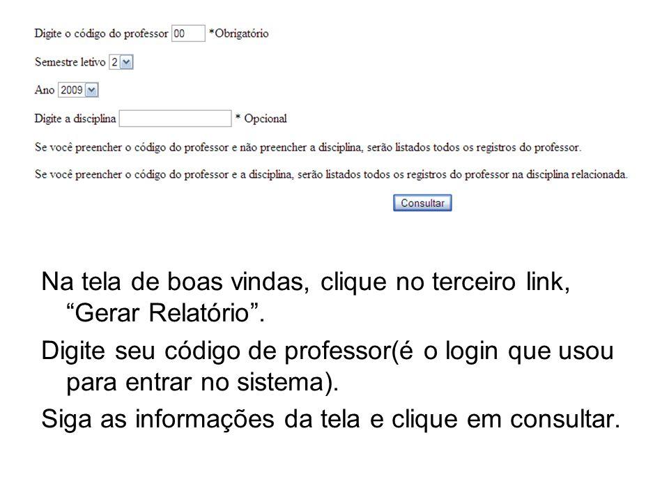Na tela de boas vindas, clique no terceiro link, Gerar Relatório .