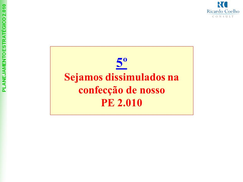 5º Sejamos dissimulados na confecção de nosso PE 2.010