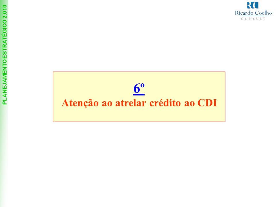 6º Atenção ao atrelar crédito ao CDI