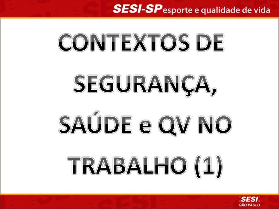 CONTEXTOS DE SEGURANÇA, SAÚDE e QV NO TRABALHO (1)