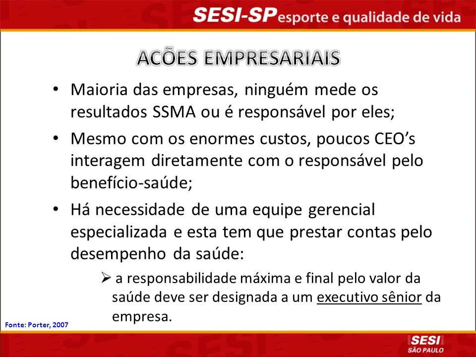 ACÕES EMPRESARIAIS Maioria das empresas, ninguém mede os resultados SSMA ou é responsável por eles;