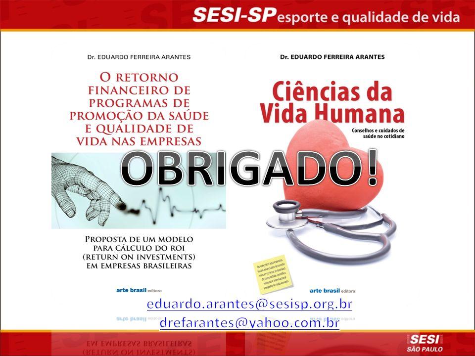 OBRIGADO! eduardo.arantes@sesisp.org.br drefarantes@yahoo.com.br
