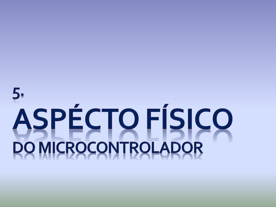 5. ASPÉCTO FÍSICO do microcontrolador